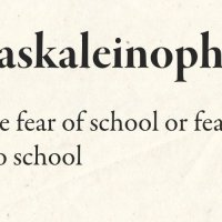 Didaskaleinophobia, the Fear of School