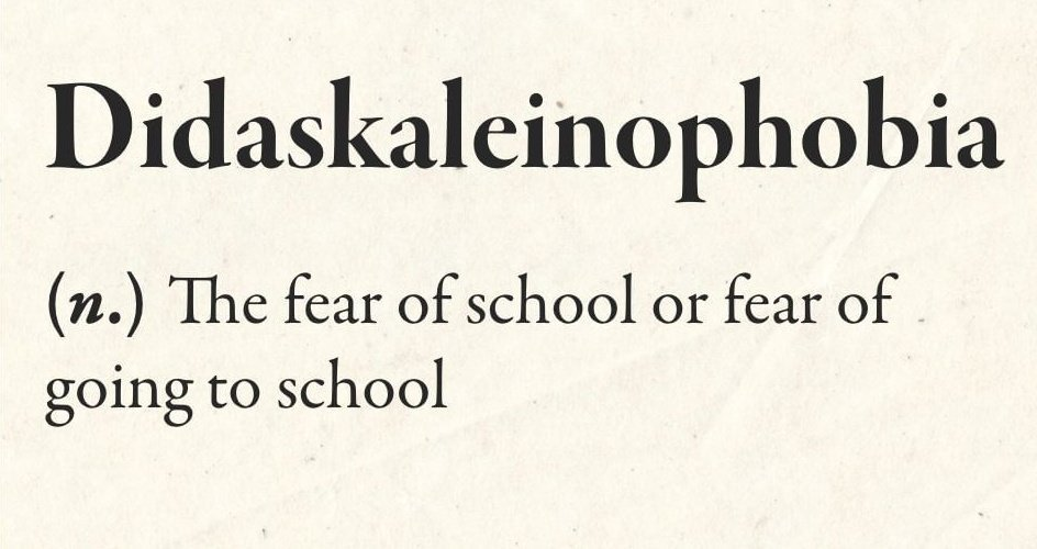 Didaskaleinophobia, the Fear ofSchool